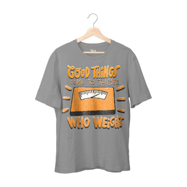 Good Things Come To Those who Weight Tshirt