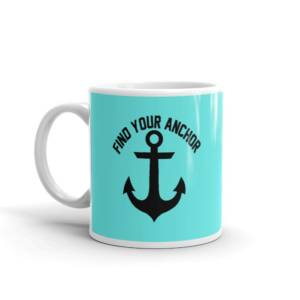 Find Your Anchor - Motivational Ceramic Tea & Coffee Mug