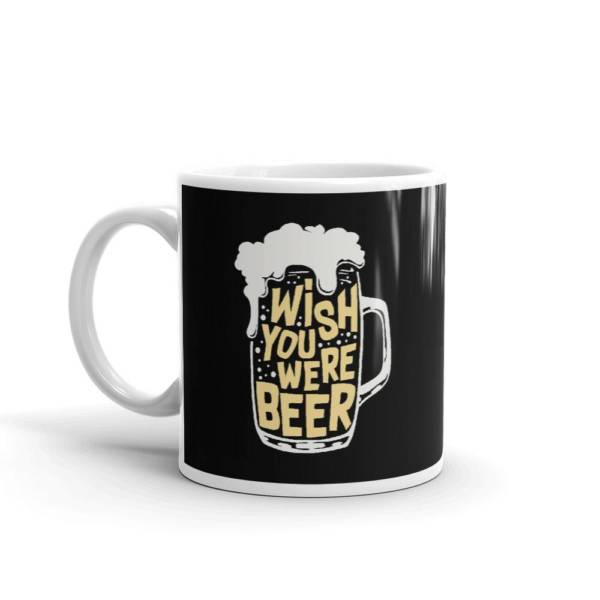 Wish You Were Beer - Alcohol Ceramic Tea & Coffee Mug