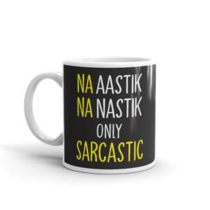 Na Aastik Na Nastik Only Sarcastic - Humour Ceramic Tea & Coffee Mug