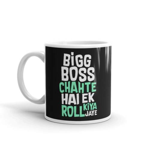 Big Boss Chahte hai ki Roll kiya Jaye - Alcohol & Marijuana Ceramic Tea & Coffee Mug
