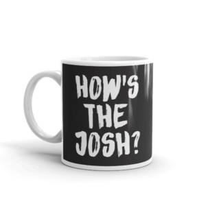 How's the Josh? - Typography Ceramic Tea & Coffee Mug