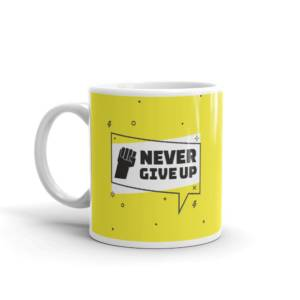 Never Give Up - Motivational Ceramic Tea & Coffee Mug